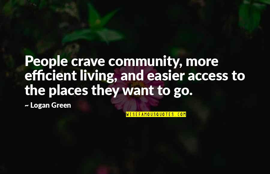 Living Green Quotes By Logan Green: People crave community, more efficient living, and easier