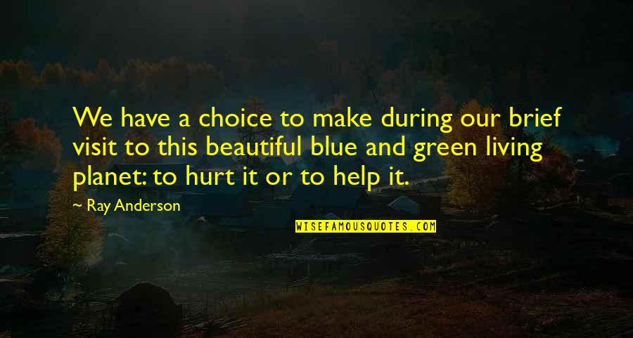 Living Green Quotes By Ray Anderson: We have a choice to make during our