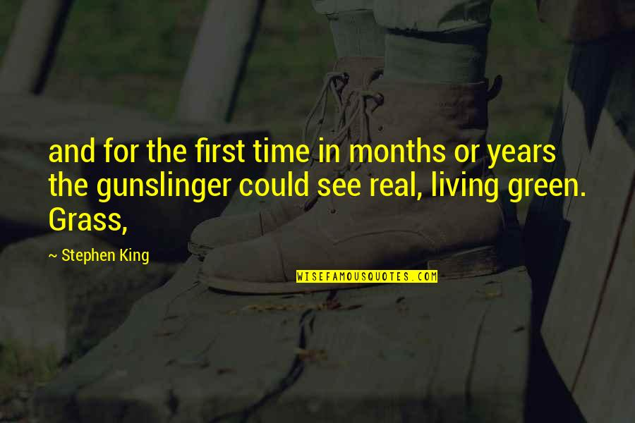 Living Green Quotes By Stephen King: and for the first time in months or