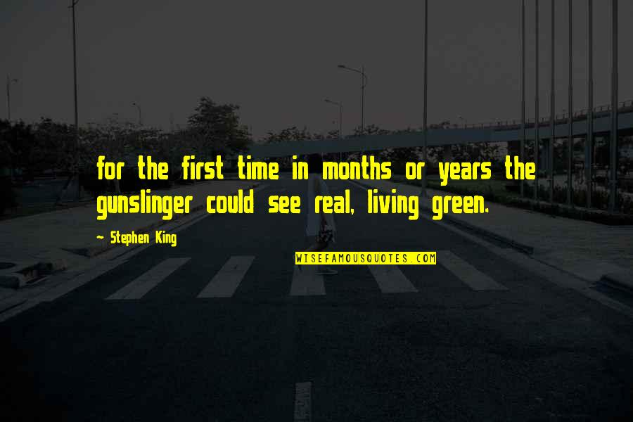 Living Green Quotes By Stephen King: for the first time in months or years