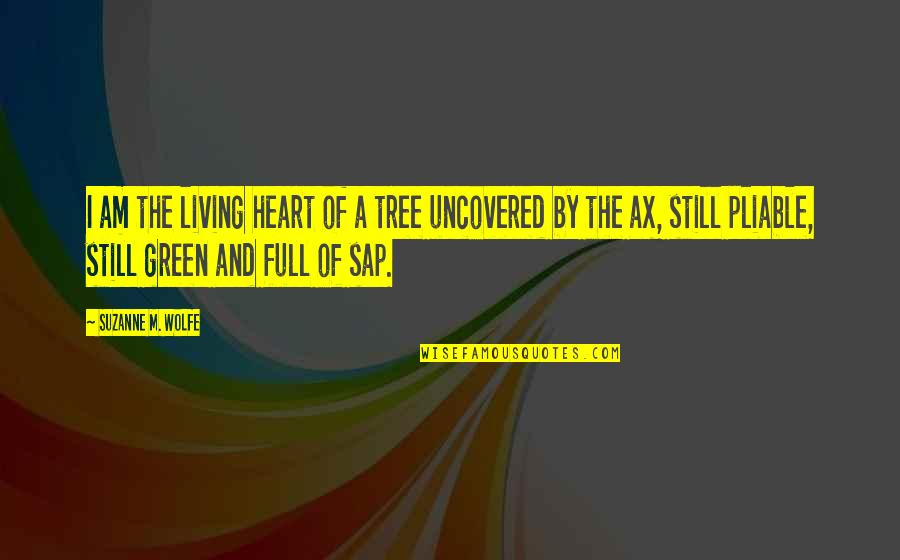 Living Green Quotes By Suzanne M. Wolfe: I am the living heart of a tree