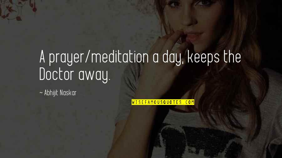 Living Healthy Quotes By Abhijit Naskar: A prayer/meditation a day, keeps the Doctor away.