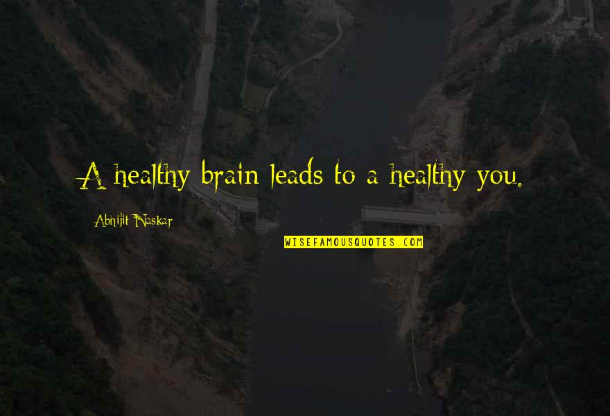 Living Healthy Quotes By Abhijit Naskar: A healthy brain leads to a healthy you.
