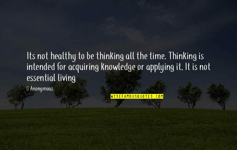 Living Healthy Quotes By Anonymous: Its not healthy to be thinking all the