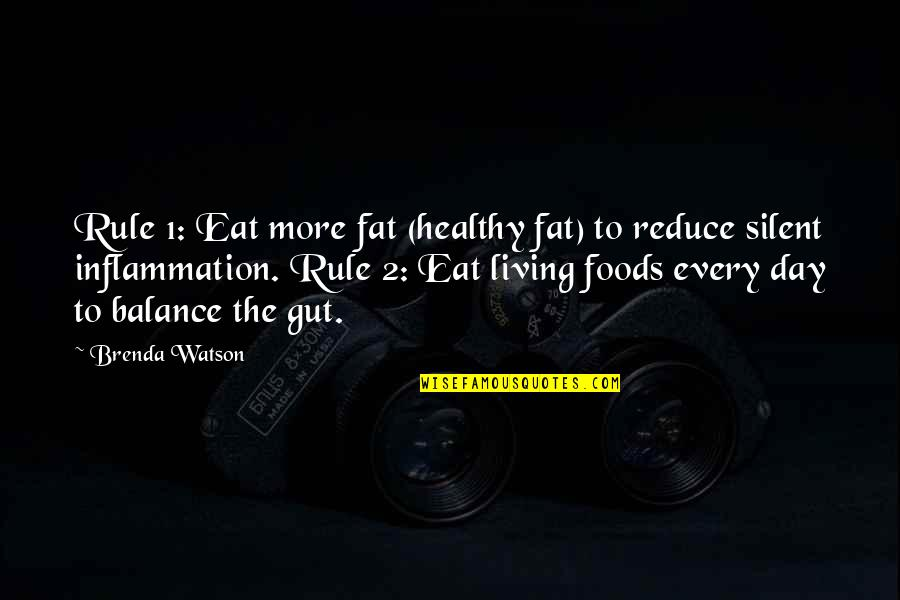 Living Healthy Quotes By Brenda Watson: Rule 1: Eat more fat (healthy fat) to