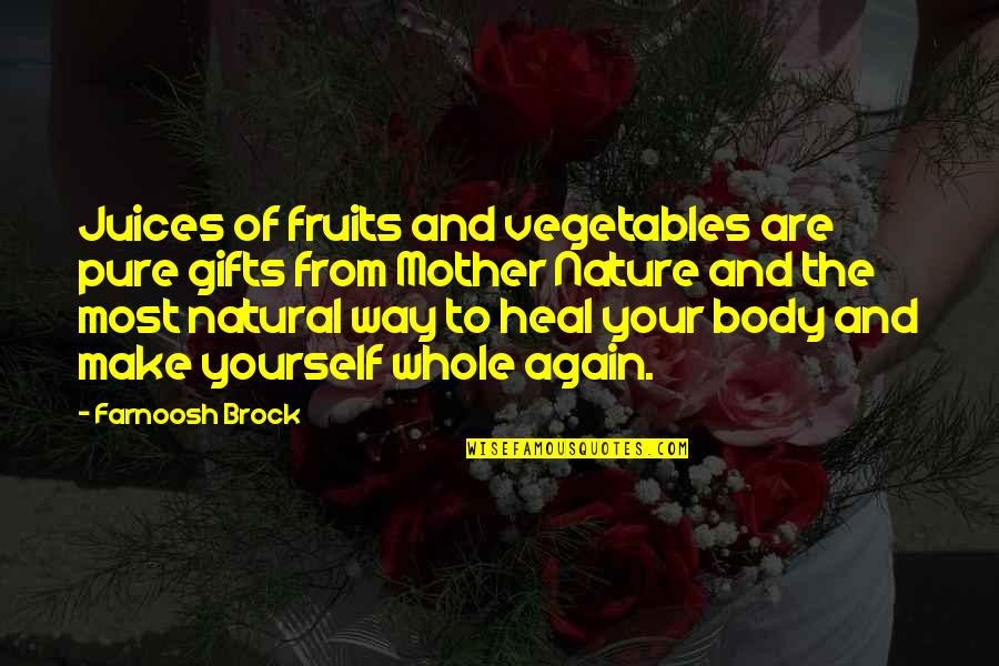 Living Healthy Quotes By Farnoosh Brock: Juices of fruits and vegetables are pure gifts