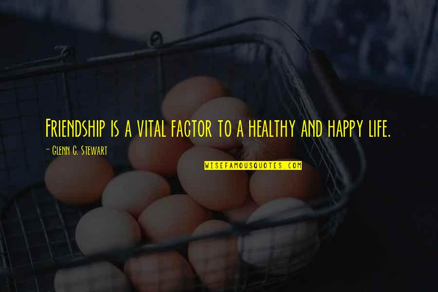 Living Healthy Quotes By Glenn C. Stewart: Friendship is a vital factor to a healthy