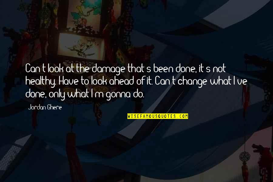 Living Healthy Quotes By Jordan Ghere: Can't look at the damage that's been done,