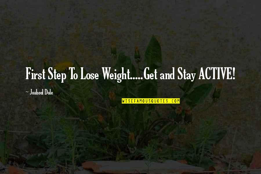 Living Healthy Quotes By Josheel Dole: First Step To Lose Weight.....Get and Stay ACTIVE!