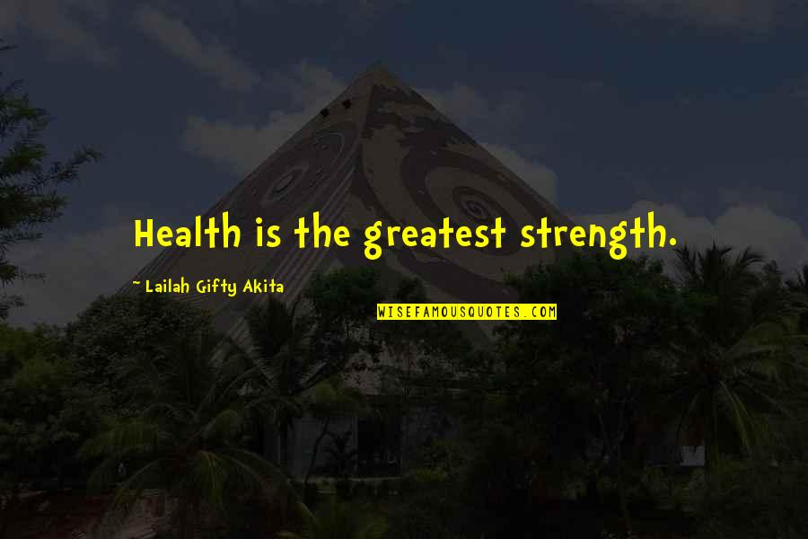 Living Healthy Quotes By Lailah Gifty Akita: Health is the greatest strength.