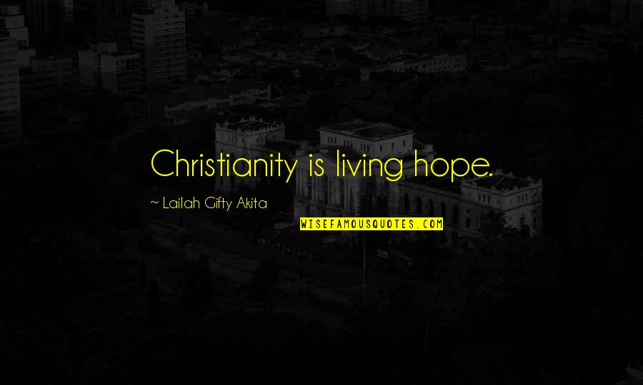 Living Healthy Quotes By Lailah Gifty Akita: Christianity is living hope.