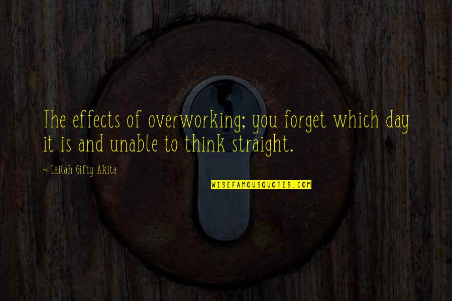 Living Healthy Quotes By Lailah Gifty Akita: The effects of overworking; you forget which day