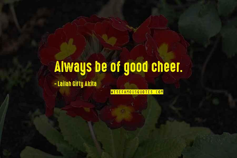 Living Healthy Quotes By Lailah Gifty Akita: Always be of good cheer.