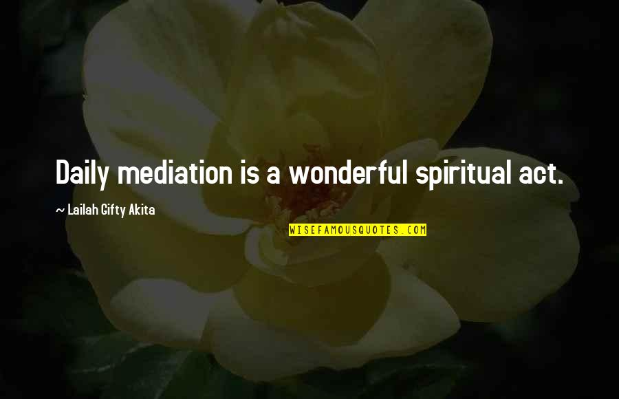 Living Healthy Quotes By Lailah Gifty Akita: Daily mediation is a wonderful spiritual act.