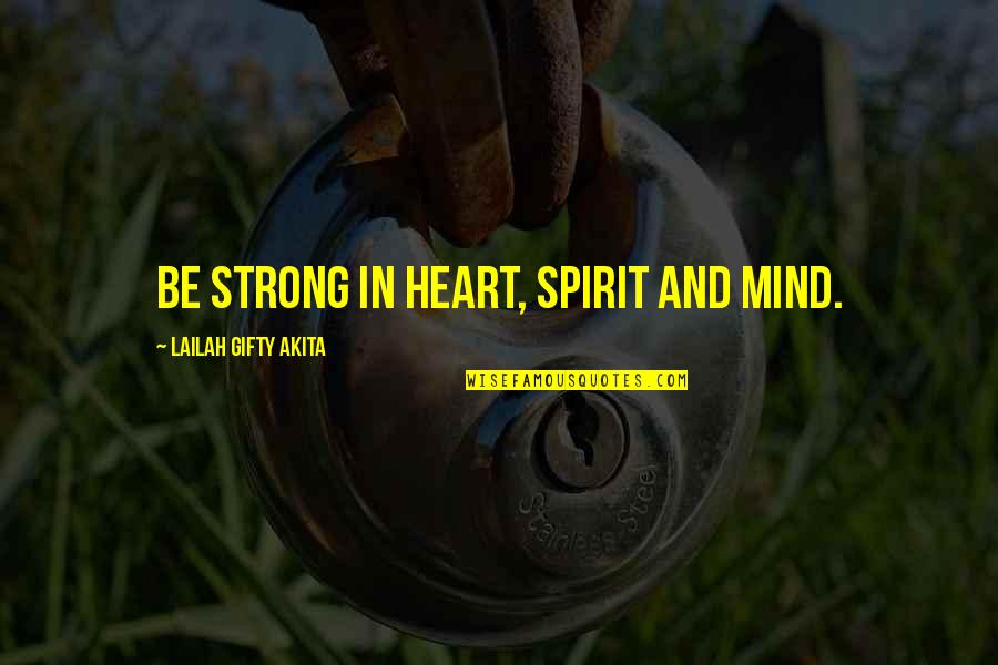 Living Healthy Quotes By Lailah Gifty Akita: Be strong in heart, spirit and mind.