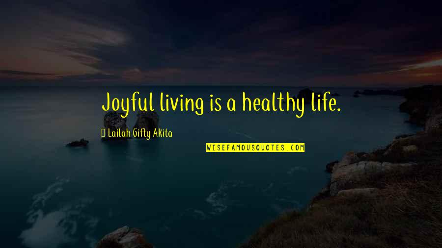 Living Healthy Quotes By Lailah Gifty Akita: Joyful living is a healthy life.