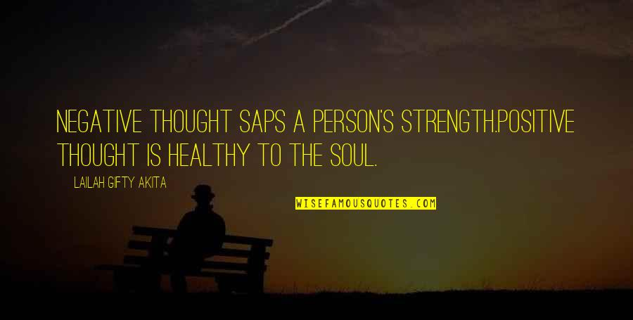 Living Healthy Quotes By Lailah Gifty Akita: Negative thought saps a person's strength.Positive thought is