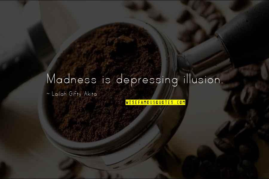 Living Healthy Quotes By Lailah Gifty Akita: Madness is depressing illusion.