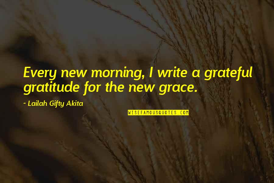 Living Healthy Quotes By Lailah Gifty Akita: Every new morning, I write a grateful gratitude