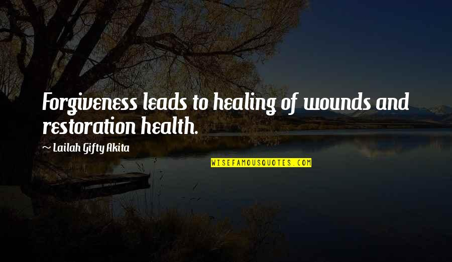 Living Healthy Quotes By Lailah Gifty Akita: Forgiveness leads to healing of wounds and restoration
