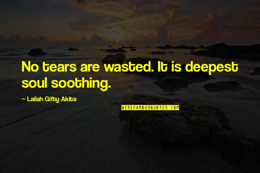 Living Healthy Quotes By Lailah Gifty Akita: No tears are wasted. It is deepest soul