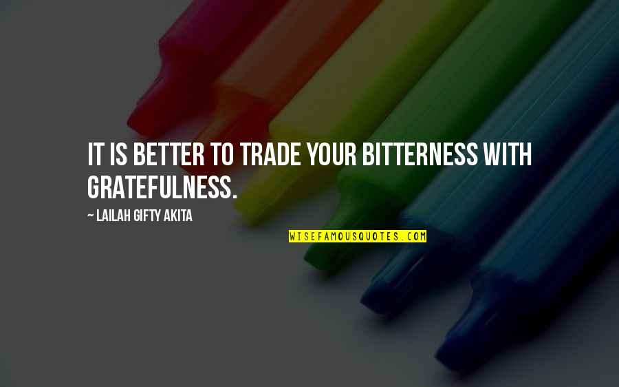 Living Healthy Quotes By Lailah Gifty Akita: It is better to trade your bitterness with