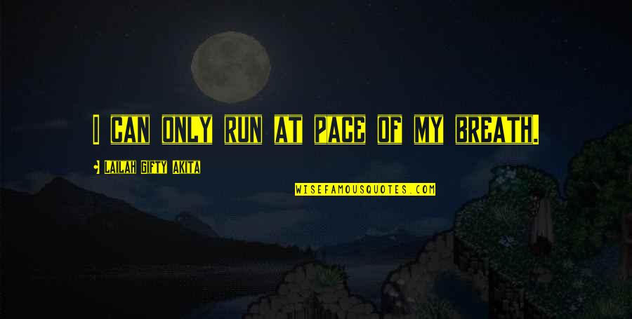 Living Healthy Quotes By Lailah Gifty Akita: I can only run at pace of my