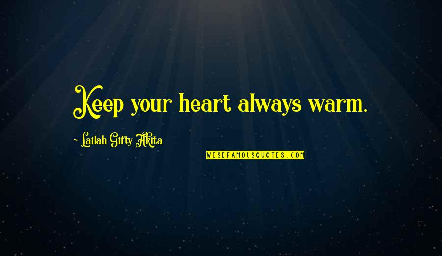 Living Healthy Quotes By Lailah Gifty Akita: Keep your heart always warm.
