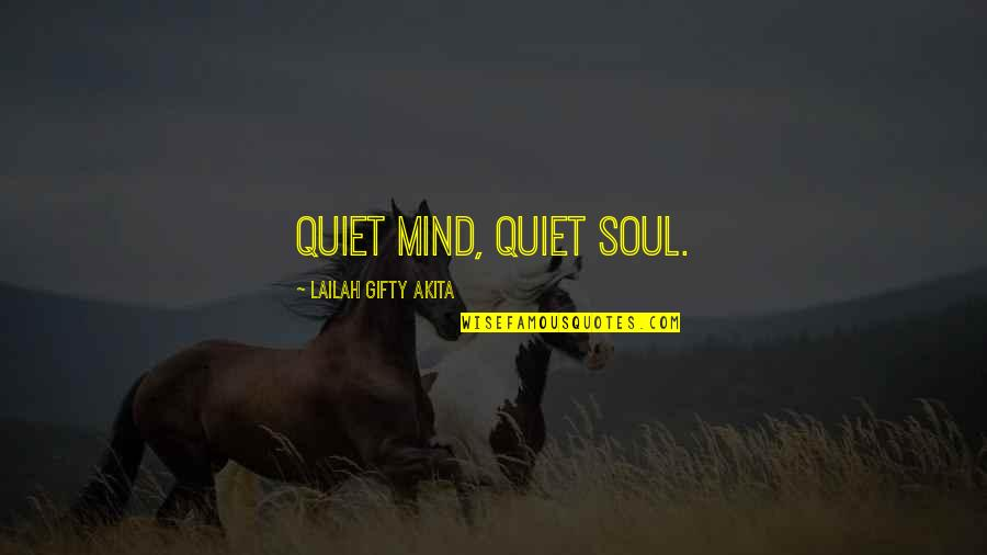 Living Healthy Quotes By Lailah Gifty Akita: Quiet mind, quiet soul.