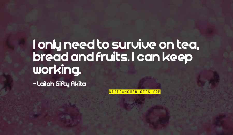 Living Healthy Quotes By Lailah Gifty Akita: I only need to survive on tea, bread