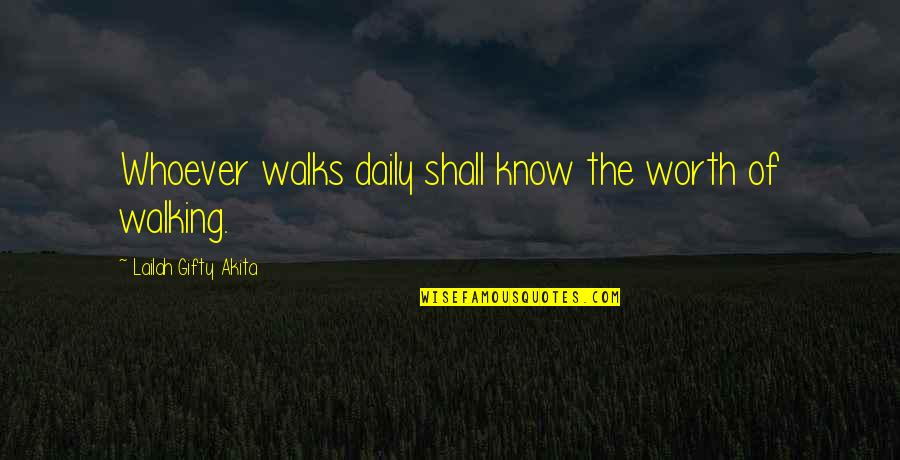 Living Healthy Quotes By Lailah Gifty Akita: Whoever walks daily shall know the worth of