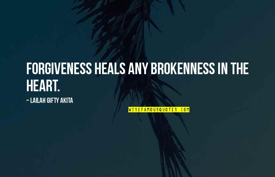 Living Healthy Quotes By Lailah Gifty Akita: Forgiveness heals any brokenness in the heart.