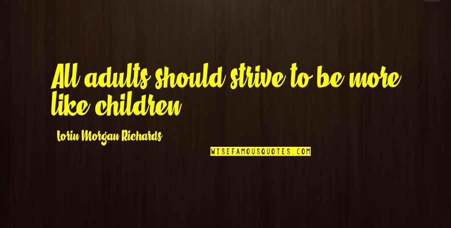 Living Healthy Quotes By Lorin Morgan-Richards: All adults should strive to be more like