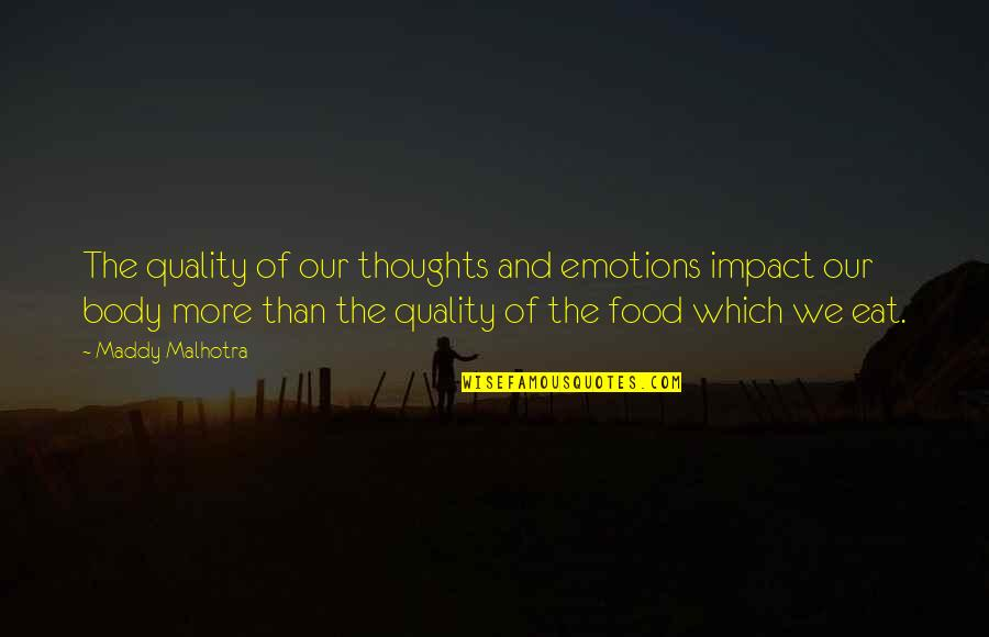 Living Healthy Quotes By Maddy Malhotra: The quality of our thoughts and emotions impact