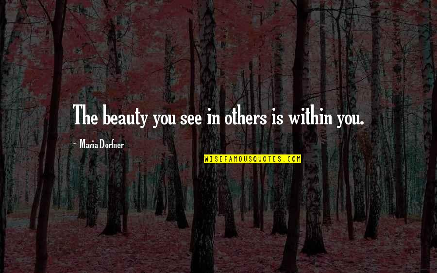 Living Healthy Quotes By Maria Dorfner: The beauty you see in others is within