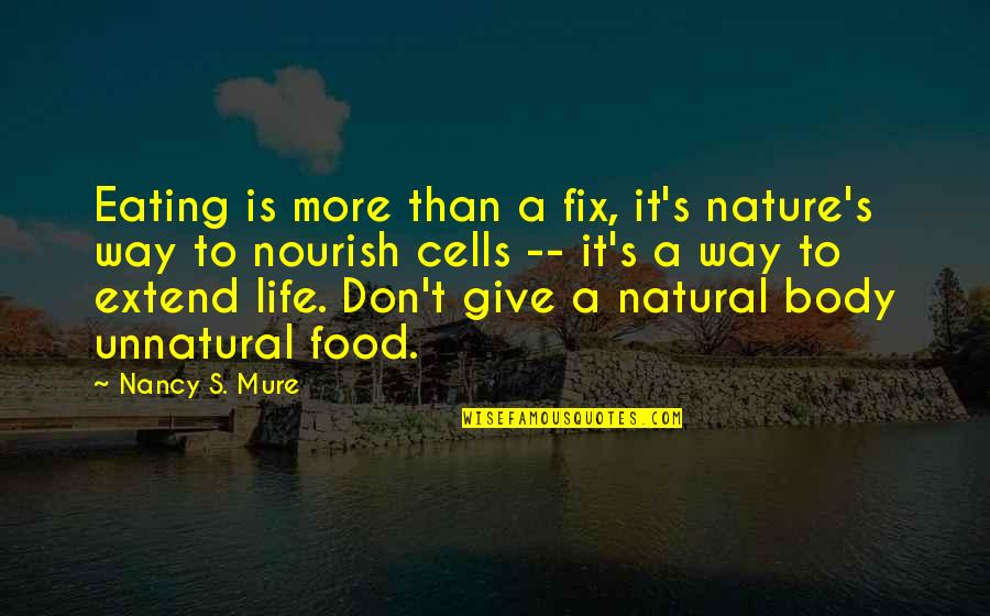 Living Healthy Quotes By Nancy S. Mure: Eating is more than a fix, it's nature's