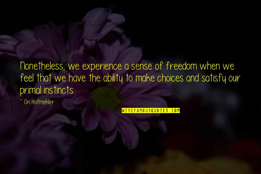 Living Healthy Quotes By Ori Hofmekler: Nonetheless, we experience a sense of freedom when