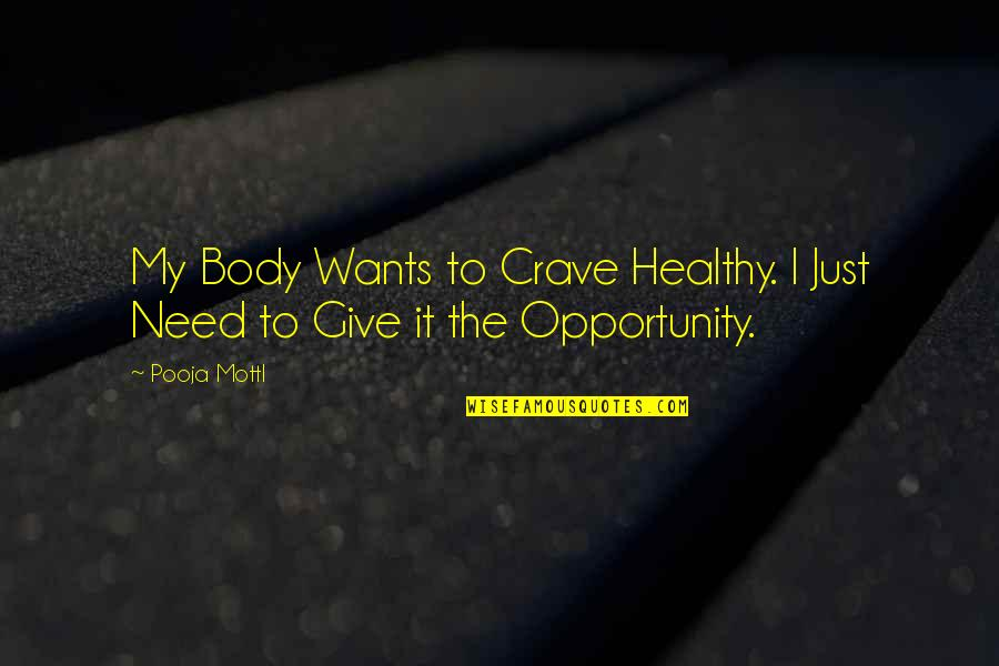Living Healthy Quotes By Pooja Mottl: My Body Wants to Crave Healthy. I Just