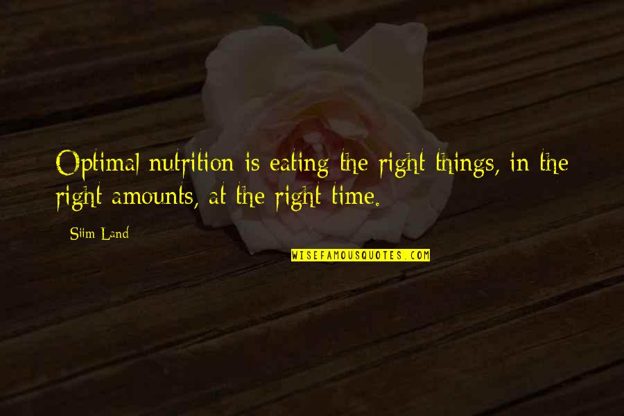 Living Healthy Quotes By Siim Land: Optimal nutrition is eating the right things, in