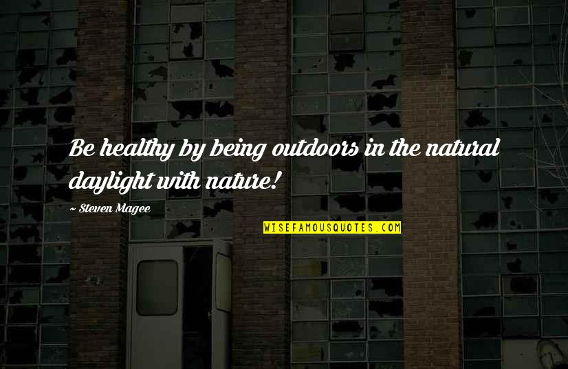 Living Healthy Quotes By Steven Magee: Be healthy by being outdoors in the natural
