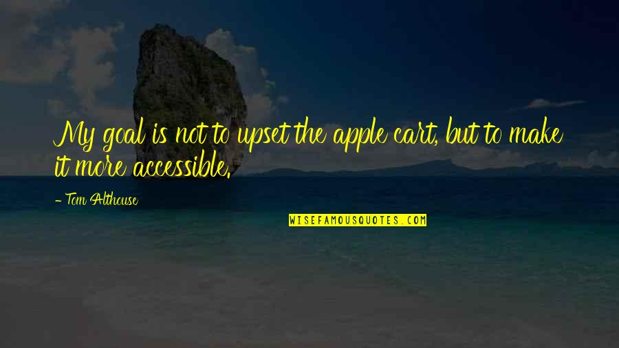 Living Healthy Quotes By Tom Althouse: My goal is not to upset the apple