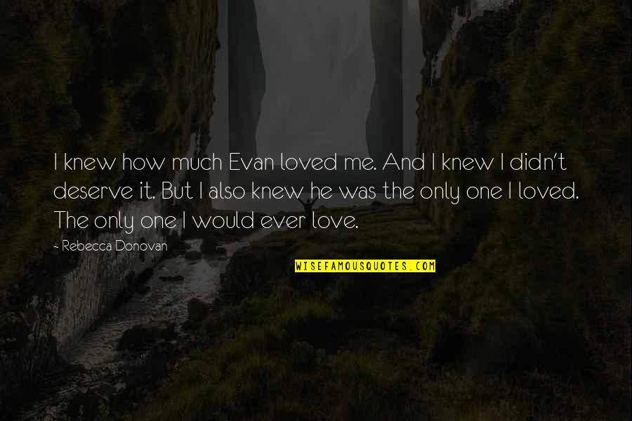 Living In A Third World Country Quotes By Rebecca Donovan: I knew how much Evan loved me. And