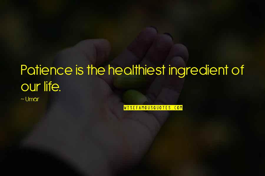 Living In A Third World Country Quotes By Umar: Patience is the healthiest ingredient of our life.