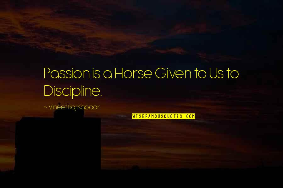Living In A Third World Country Quotes By Vineet Raj Kapoor: Passion is a Horse Given to Us to