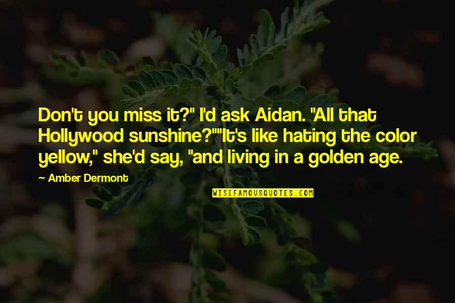 "Living In Color Quotes By Amber Dermont: Don't you miss it?"" I'd ask Aidan. ""All"