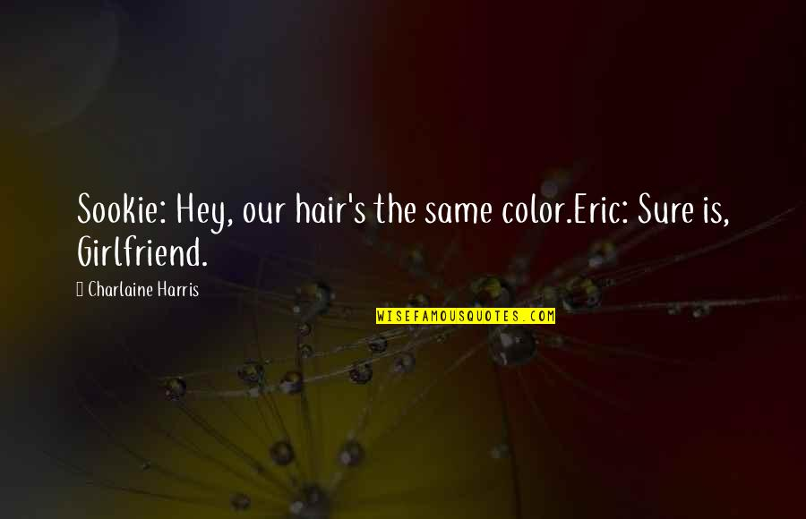 Living In Color Quotes By Charlaine Harris: Sookie: Hey, our hair's the same color.Eric: Sure