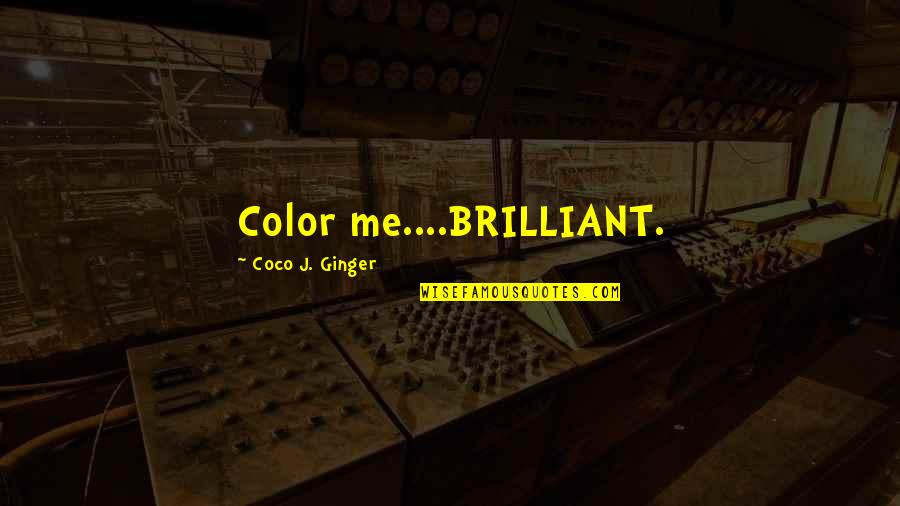 Living In Color Quotes By Coco J. Ginger: Color me....BRILLIANT.