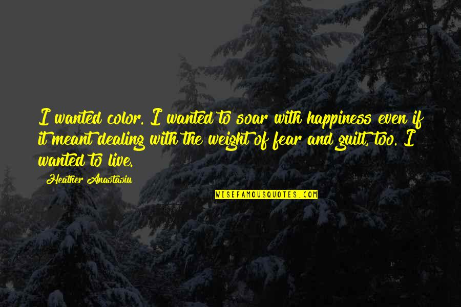 Living In Color Quotes By Heather Anastasiu: I wanted color. I wanted to soar with