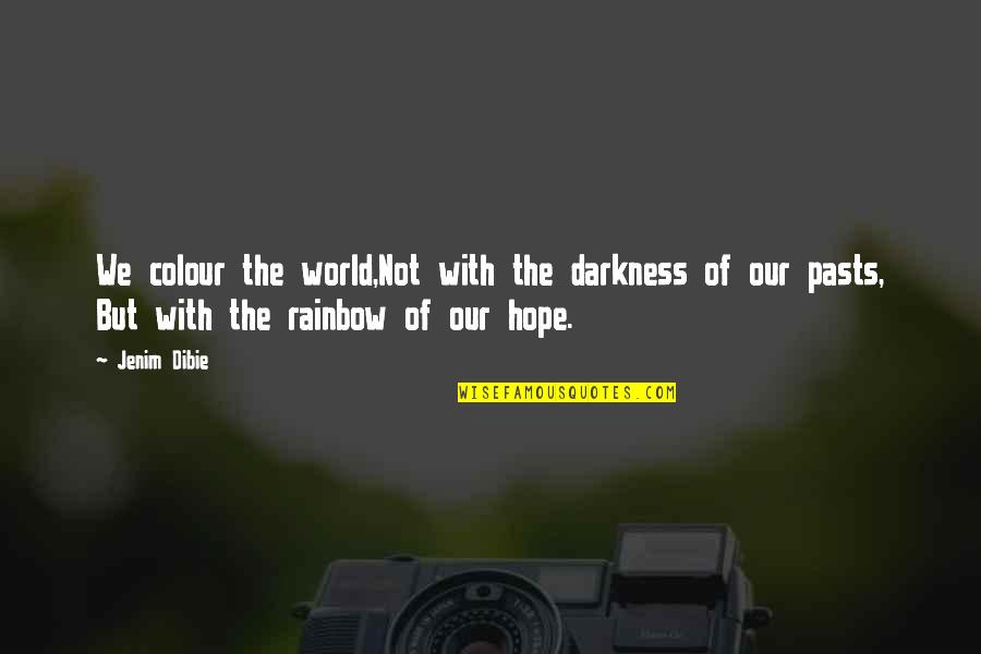 Living In Color Quotes By Jenim Dibie: We colour the world,Not with the darkness of