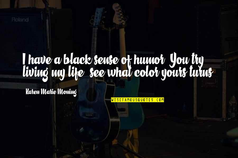 Living In Color Quotes By Karen Marie Moning: I have a black sense of humor. You